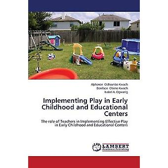 Implementing Play in Early Childhood and Educational Centers by Odhiambo Kwach Alphonce