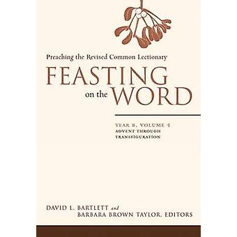 Feasting on the Word - Advent Through Transfiguration - v. 1 - Year B -