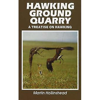 Hawking Ground Quarry - A Treatise on Hawking by Martin Hollinshead -