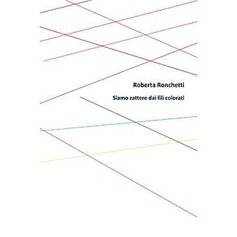 Siamo zattere dai fili colorati by Roberta Ronchetti - 9781533378071