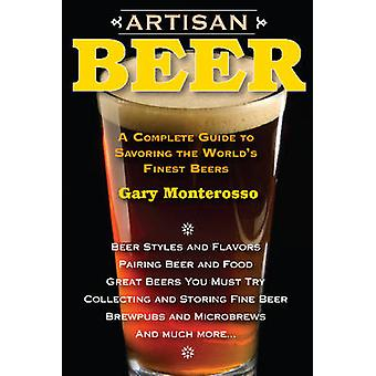 Artisan Beer - A Complete Guide to Savoring the World's Finest Beers b