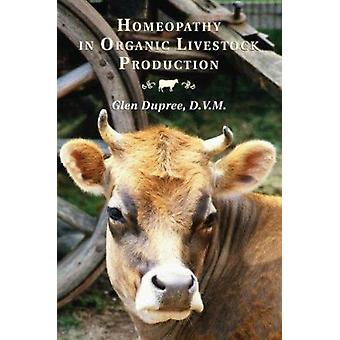 Homeopathy in Organic Livestock Production by Dupree Glen - 978160173