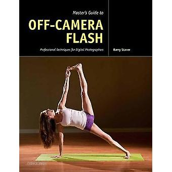 Master's Guide to Off-camera Flash - Professional Techniques for Digit