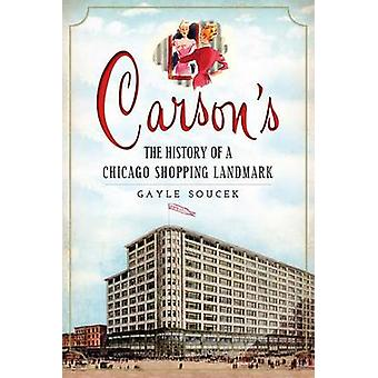 Carson's - The History of a Chicago Shopping Landmark by Gayle Soucek