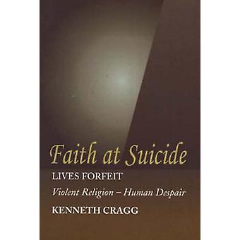 Faith at Suicide - Lives in Forfeit - Violent Religion - Human Despair