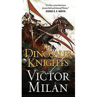 The Dinosaur Knights by Victor Milan - 9780765382122 Book