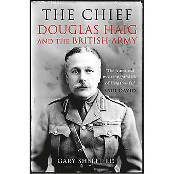 The Chief - Douglas Haig and the British Army by Gary Sheffield - 9781