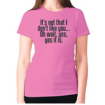 Womens funny rude t-shirt slogan tee ladies offensive - It's not that i don't like you... Oh wait, yes, yes it is