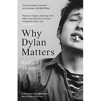 Why Dylan Matters by Richard F Thomas