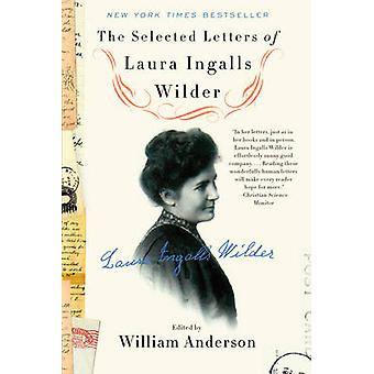 Selected Letters of Laura Ingalls Wilder by William Anderson