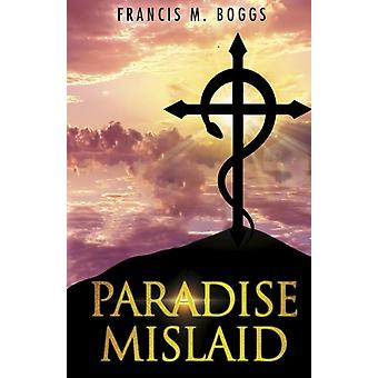 Paradise Mislaid by Boggs & Francis M.