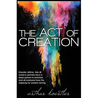 The Act of Creation by Koestler & Arthur