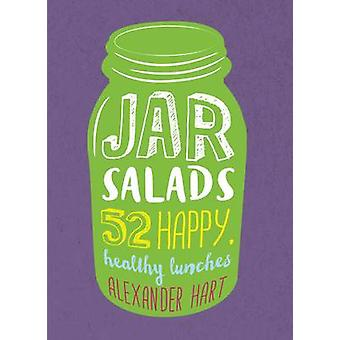 Jar Salads - 52 Happy - Healthy Lunches by Alexander Hart - 9781925418
