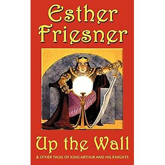 Up the Wall And Other Stories by Friesner & Esther