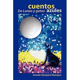Cuentos de Lunas y Gatos Azules by Rodriguez & Salvador Mandujano