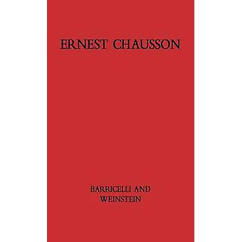 Ernest Chausson The Composers Life and Works by Barricelli & Jean Pierre