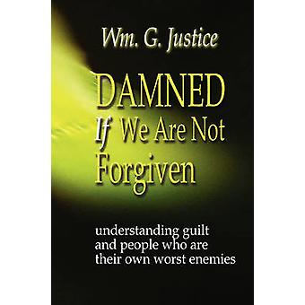 Damned If We Are Not Forgiven by Justice & William G.