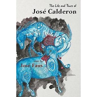 The Life and Times of Jos Calderon by Faus & Jos