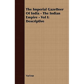The Imperial Gazetteer Of India  The Indian Empire  Vol I Descriptive by Various