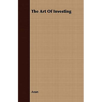 The Art Of Investing by Anon
