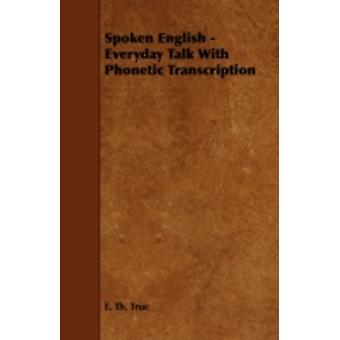 Spoken English  Everyday Talk with Phonetic Transcription by True & E. Th