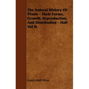 The Natural History of Plants  Their Forms Growth Reproduction and Distribution  Half Vol II. by Oliver & Francis Wall