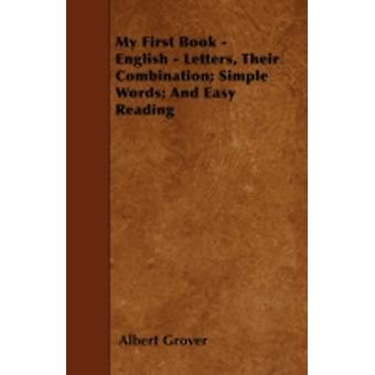 My First Book  English  Letters Their Combination Simple Words And Easy Reading by Grover & Albert