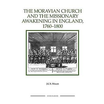 The Moravian Church and the Missionary Awakening in England 17601800 by Mason & J. C. S.