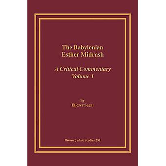 The Babylonian Esther Midrash A Critical Commentary Volume 1 by Segal & Eliezar