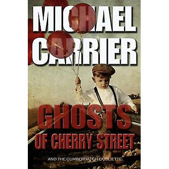 Ghosts of Cherry Street And the Cumberbatch Oubliette by Carrier & Michael