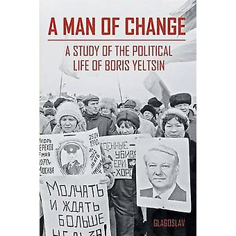 A MAN OF CHANGE A STUDY OF THE POLITICAL LIFE OF BORIS YELTSIN by Zezina & M. R.
