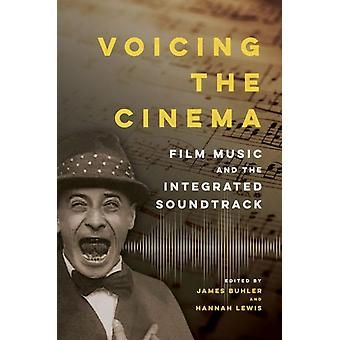 Voicing the Cinema  Film Music and the Integrated Soundtrack by Edited by James Buhler & Edited by Hannah Lewis