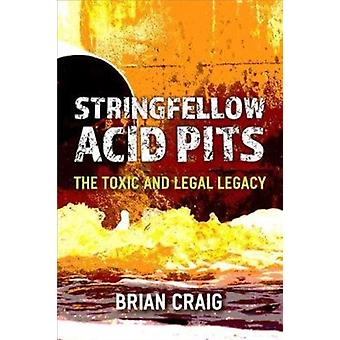 Stringfellow Acid Pits  The Toxic and Legal Legacy by Brian Craig