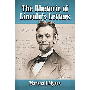 The Rhetoric of Lincoln's Letters by Marshall Myers - 9780786463206 B