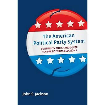 The American Political Party System - Continuity and Change Over Ten P