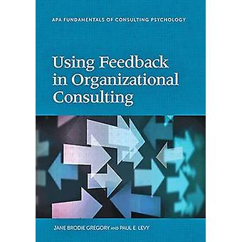 Using Feedback in Organizational Consulting by Jane Brodie Gregory -