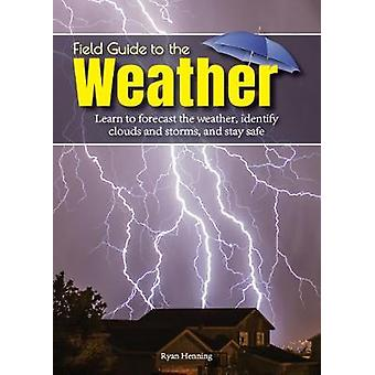 Field Guide to the Weather - Learn to Identify Clouds and Storms - For