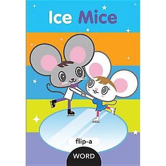 Flip-a-Word - Ice Mice by Harriet Ziefert - 9781609054106 Book