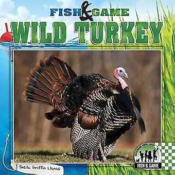 Wild Turkey by Sheila Griffin Llanas - 9781624031113 Book