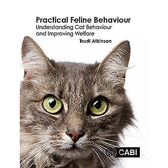 Practical Feline Behaviour - Understanding Cat Behaviour and Improving