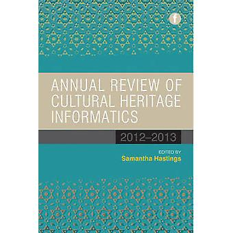 Annual Review of Cultural Heritage Informatics - 2012-2013 by Samantha