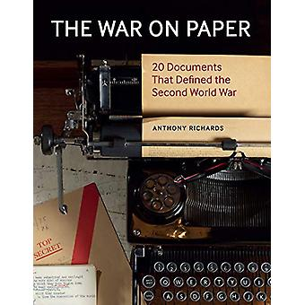 The War on Paper - 20 Documents that Defined the Second World War by T