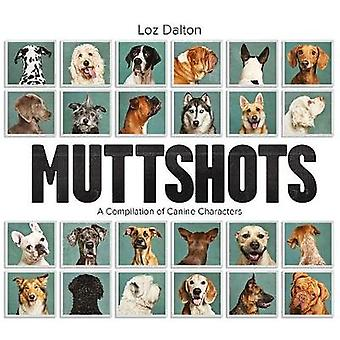 Muttshots - A Compilation of Canine Characters by Loz Dalton - 9781925