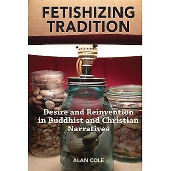 Fetishizing Tradition: Lust och nygamla i buddistiska och kristna berättelser