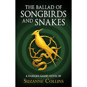 Ballad of Songbirds and Snakes A Hunger Games Novel by Suzanne Collins