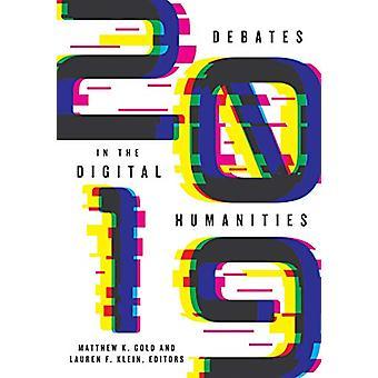 Debates in the Digital Humanities 2019 by Matthew K. Gold - 978151790