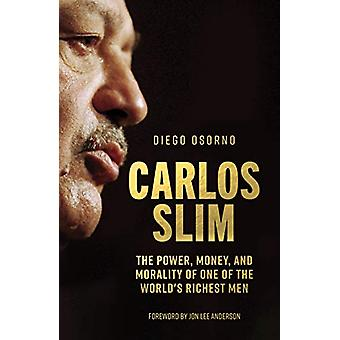 Carlos Slim - The Power - Money - and Morality of One of the World's R