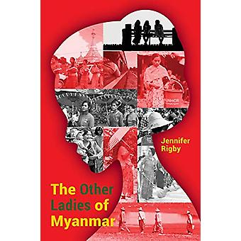 The Other Ladies of Myanmar by Jennifer Rigby - 9789814818254 Book