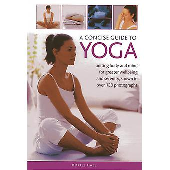 A Concise Guide to Yoga - Uniting Body and Mind for Greater Wellbeing