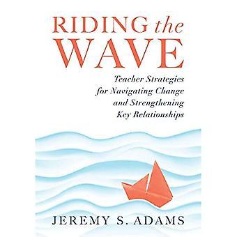 Aallolla ratsastaminen: Opettajastrategiat muutoksen navigoimiseen ja keskeisten suhteiden vahvistamiseen (navigoi koulutuksen muutokset ja ammatillisen täyttymyksen saavuttaminen rakentamalla vahvoja suhteita)